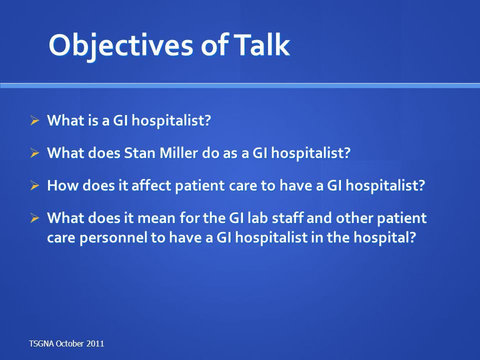 Objectives of Talk What is a GI hospitalist
