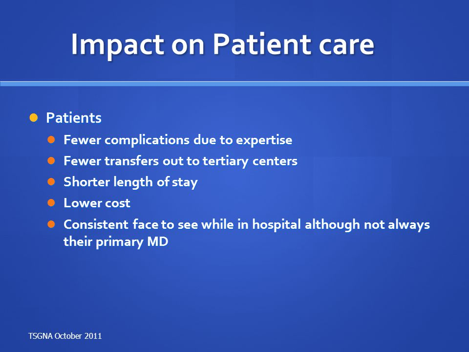 Impact on Patient care Patients Fewer complications due to expertise