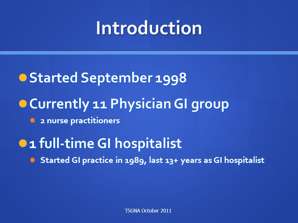 Introduction Started September 1998 Currently 11 Physician GI group