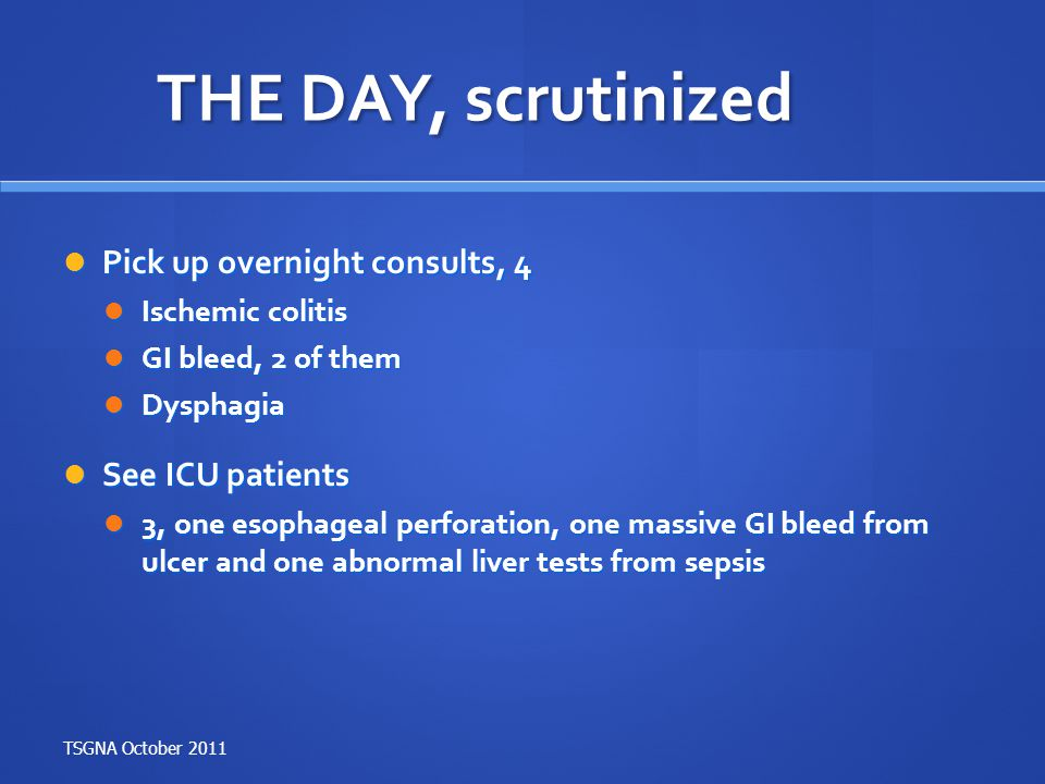 THE DAY, scrutinized Pick up overnight consults, 4 See ICU patients