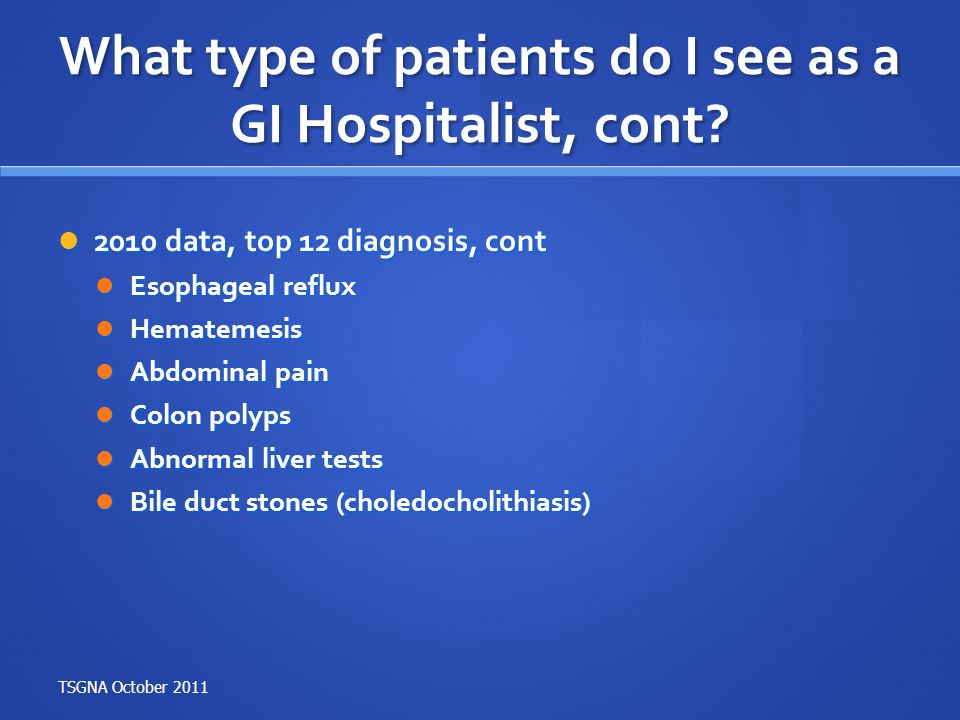 What type of patients do I see as a GI Hospitalist, cont