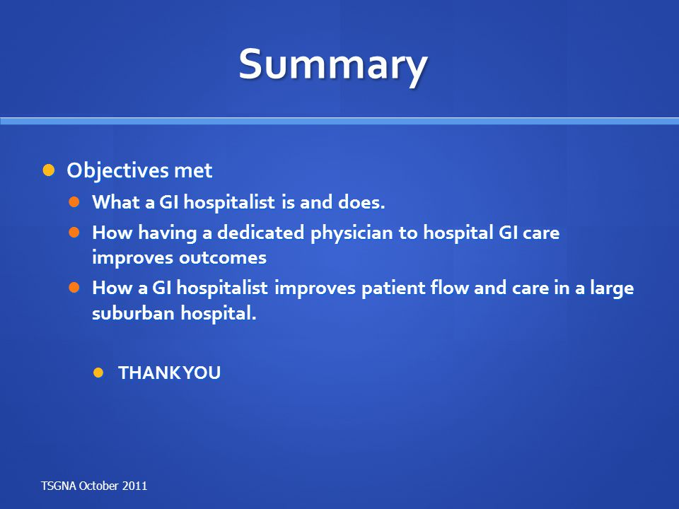 Summary Objectives met What a GI hospitalist is and does.