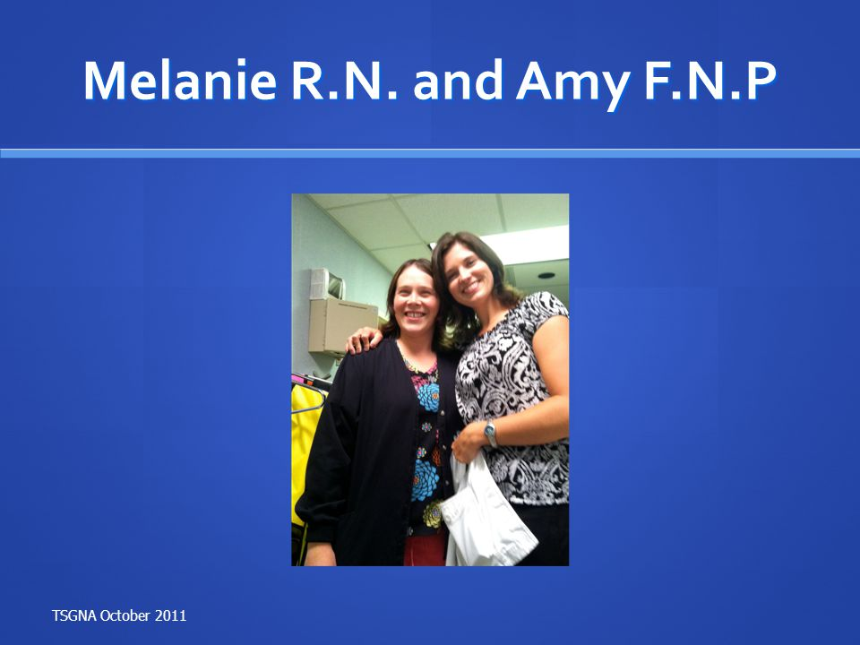 Melanie R.N. and Amy F.N.P TSGNA October 2011