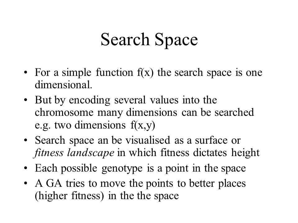 Search Space For a simple function f(x) the search space is one dimensional.