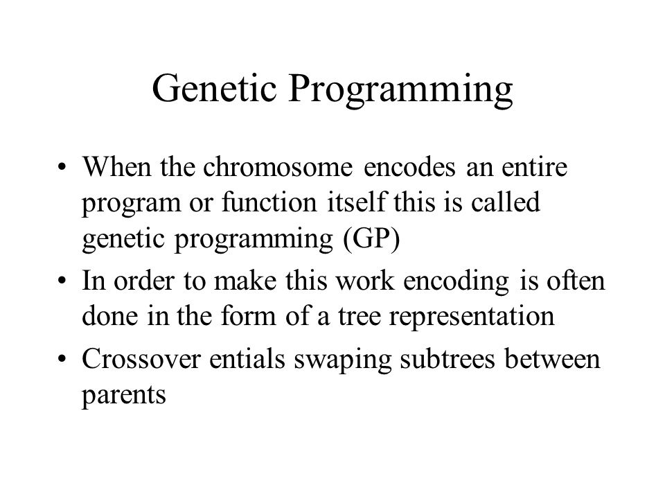 Genetic Programming When the chromosome encodes an entire program or function itself this is called genetic programming (GP)