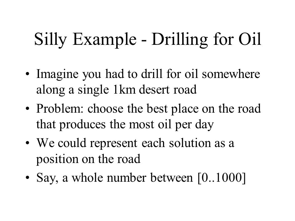 Silly Example - Drilling for Oil