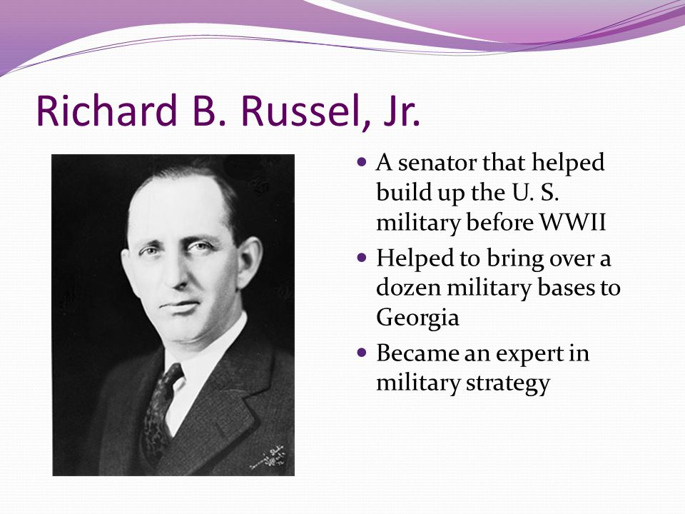 Richard B. Russel, Jr. A senator that helped build up the U. S. military before WWII. Helped to bring over a dozen military bases to Georgia.