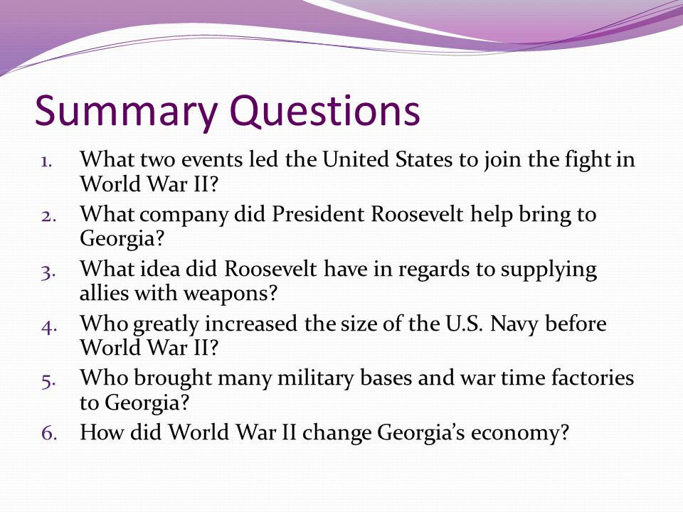 Summary Questions What two events led the United States to join the fight in World War II