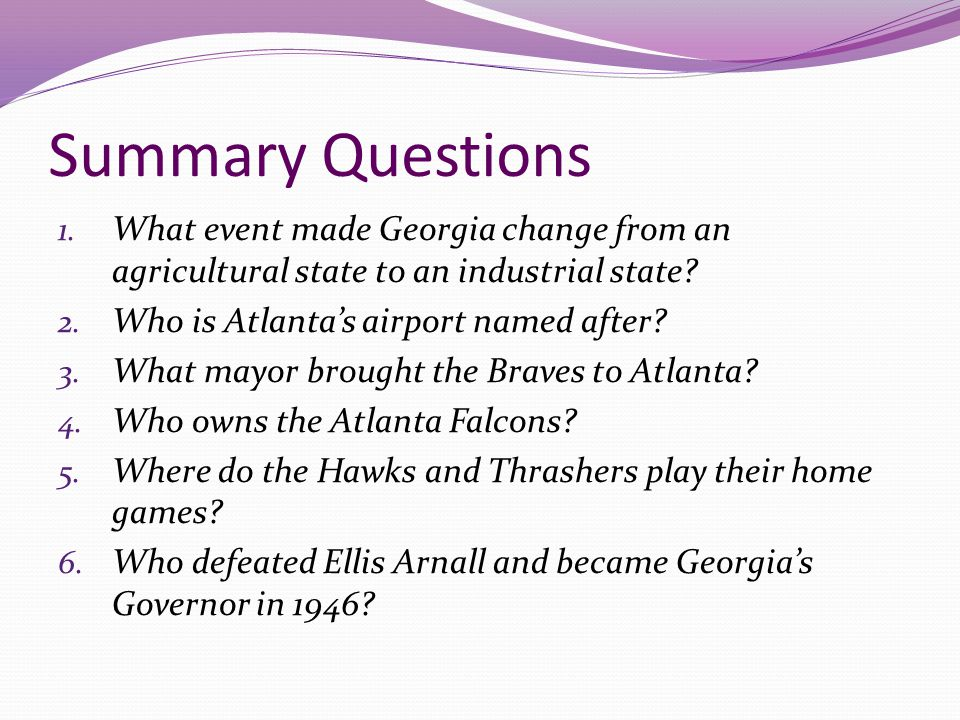Summary Questions What event made Georgia change from an agricultural state to an industrial state