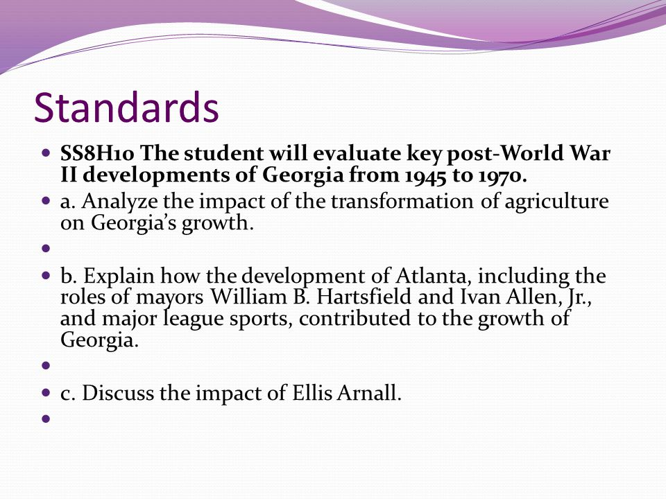 Standards SS8H10 The student will evaluate key post-World War II developments of Georgia from 1945 to 1970.