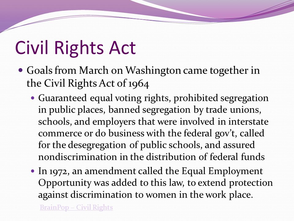 Civil Rights Act Goals from March on Washington came together in the Civil Rights Act of 1964.
