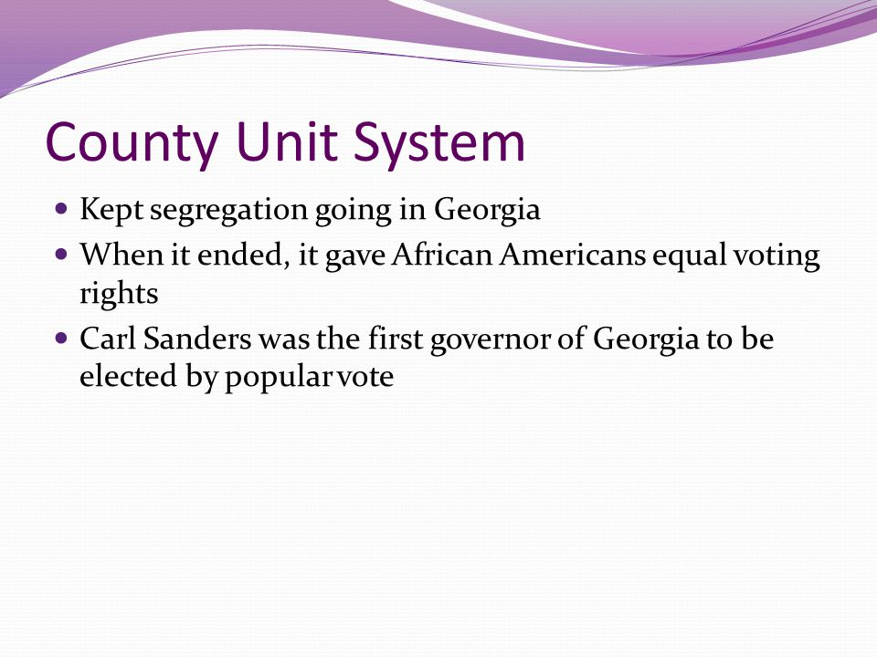 County Unit System Kept segregation going in Georgia