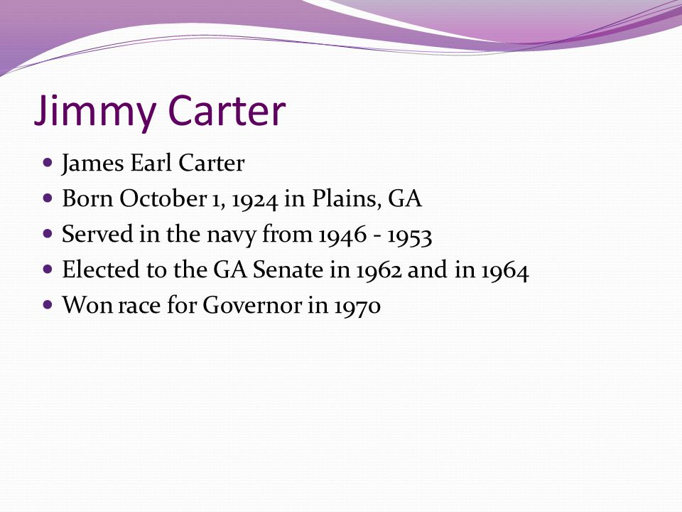 Jimmy Carter James Earl Carter Born October 1, 1924 in Plains, GA