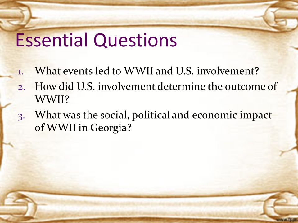 Essential Questions What events led to WWII and U.S. involvement