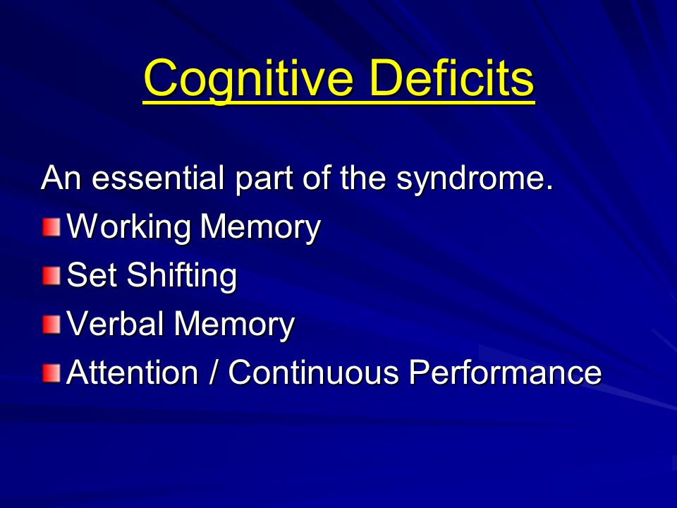 Cognitive Deficits An essential part of the syndrome. Working Memory