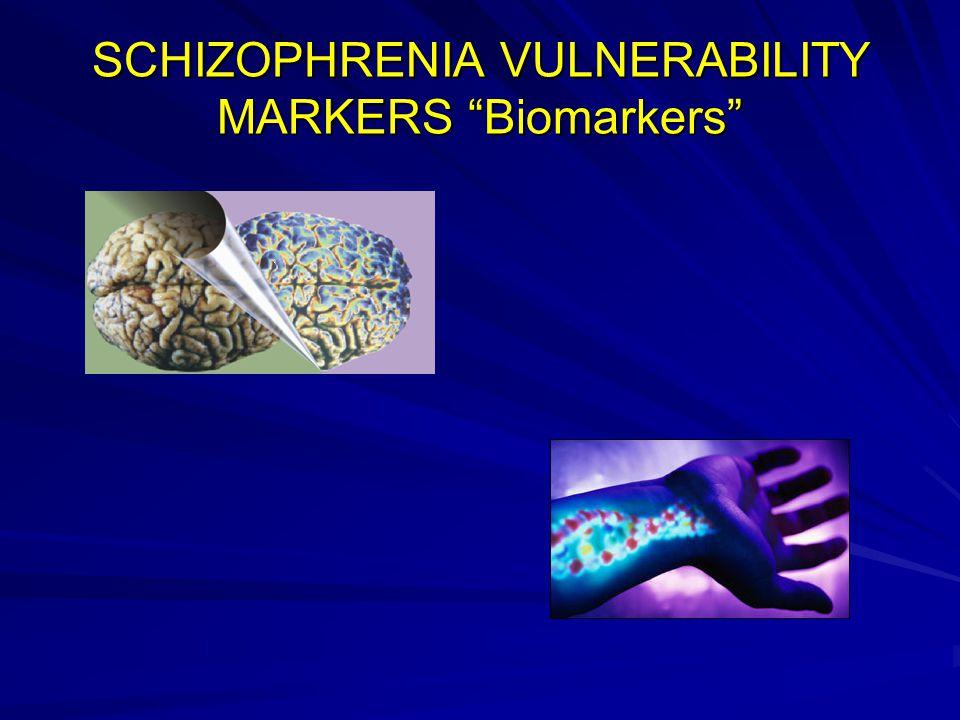 SCHIZOPHRENIA VULNERABILITY MARKERS Biomarkers
