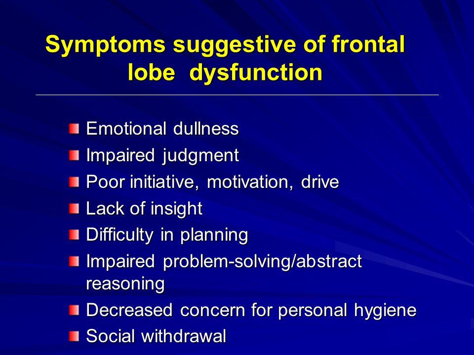 Symptoms suggestive of frontal lobe dysfunction