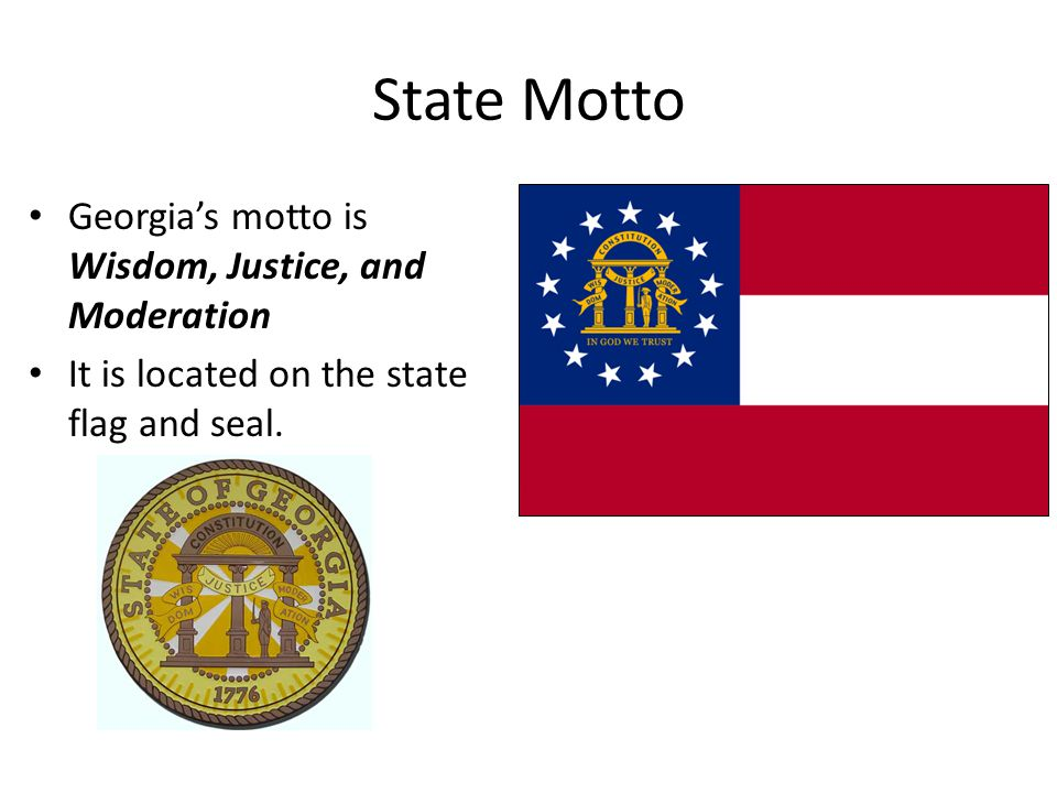 State Motto Georgia's motto is Wisdom, Justice, and Moderation