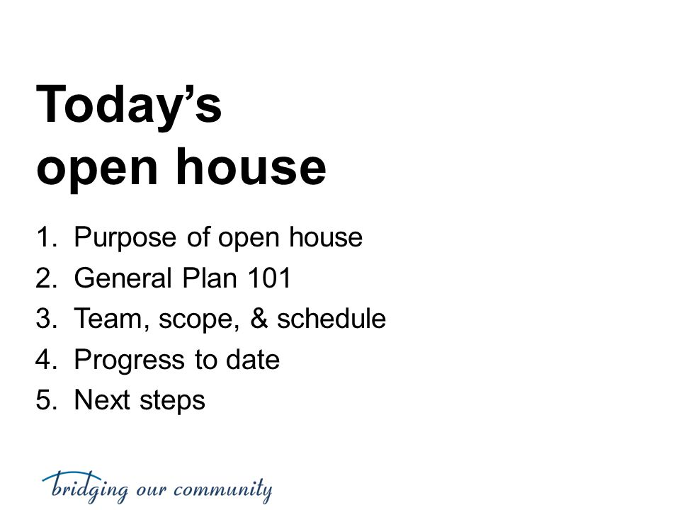 Today's open house Purpose of open house General Plan 101