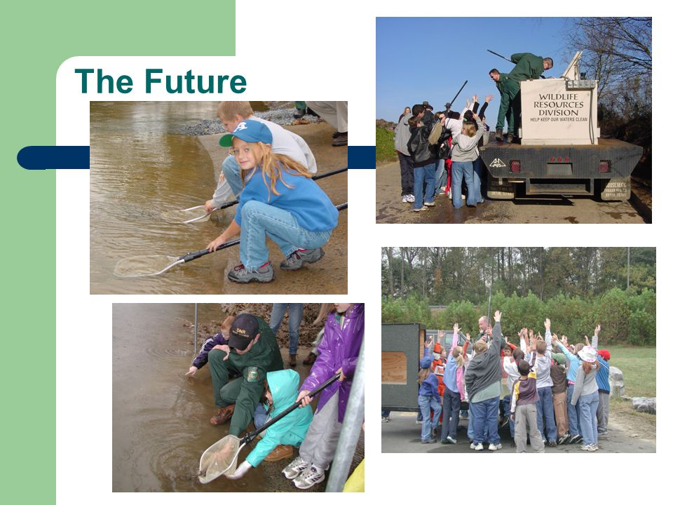 The Future The youth of our state are learning about conservation methods through hands-on reintroduction activities.