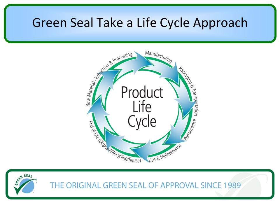 Green Seal Take a Life Cycle Approach