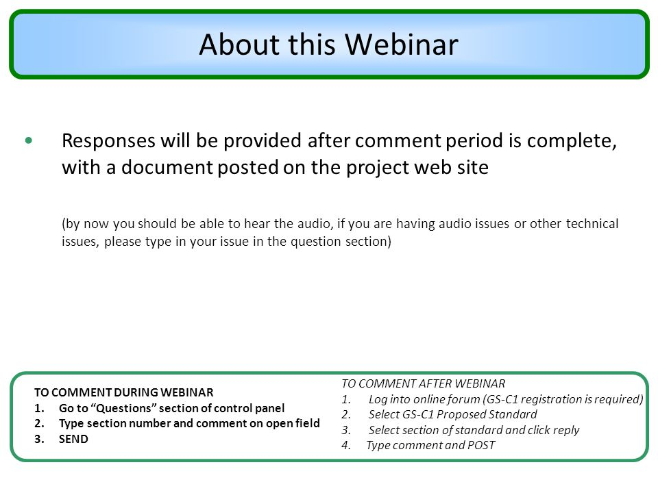 About this Webinar Responses will be provided after comment period is complete, with a document posted on the project web site.