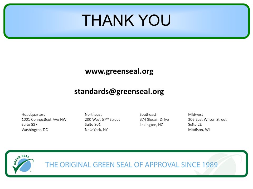 THANK YOU www.greenseal.org standards@greenseal.org Headquarters