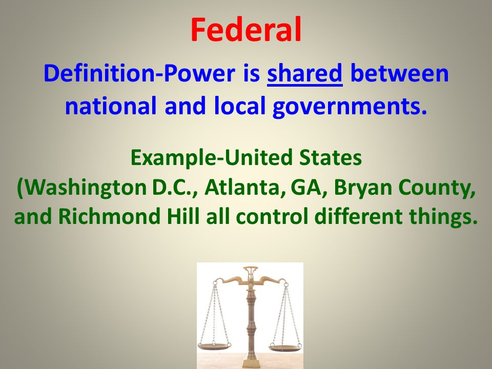Federal Definition-Power is shared between national and local governments. Example-United States.
