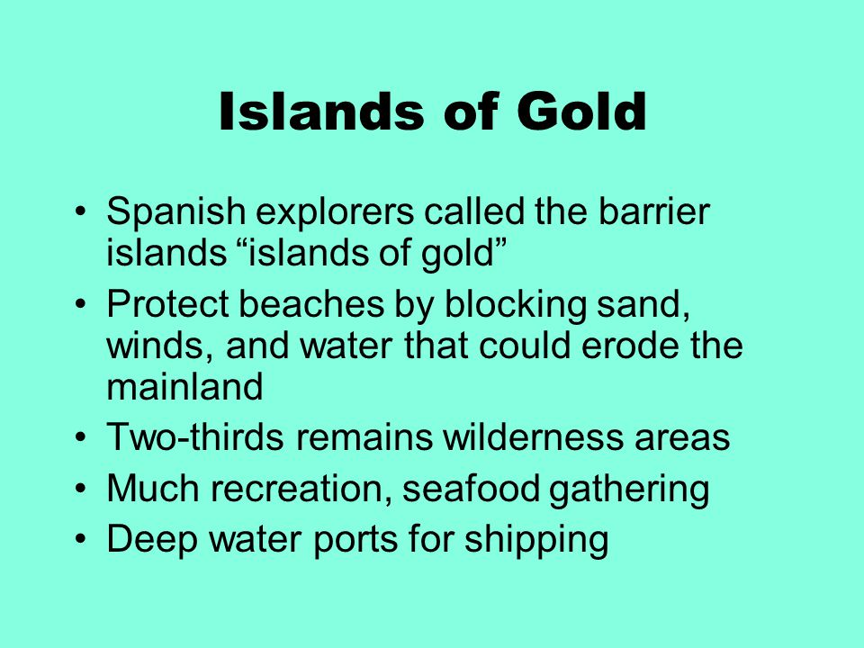 Islands of Gold Spanish explorers called the barrier islands islands of gold