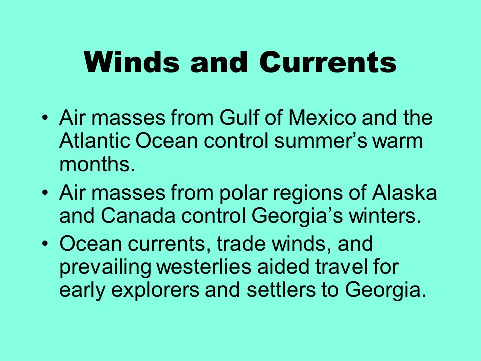 Winds and Currents Air masses from Gulf of Mexico and the Atlantic Ocean control summer's warm months.