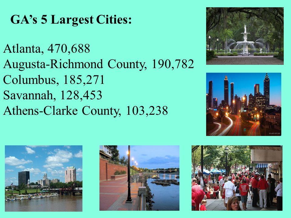 GA's 5 Largest Cities: Atlanta, 470,688. Augusta-Richmond County, 190,782. Columbus, 185,271. Savannah, 128,453.
