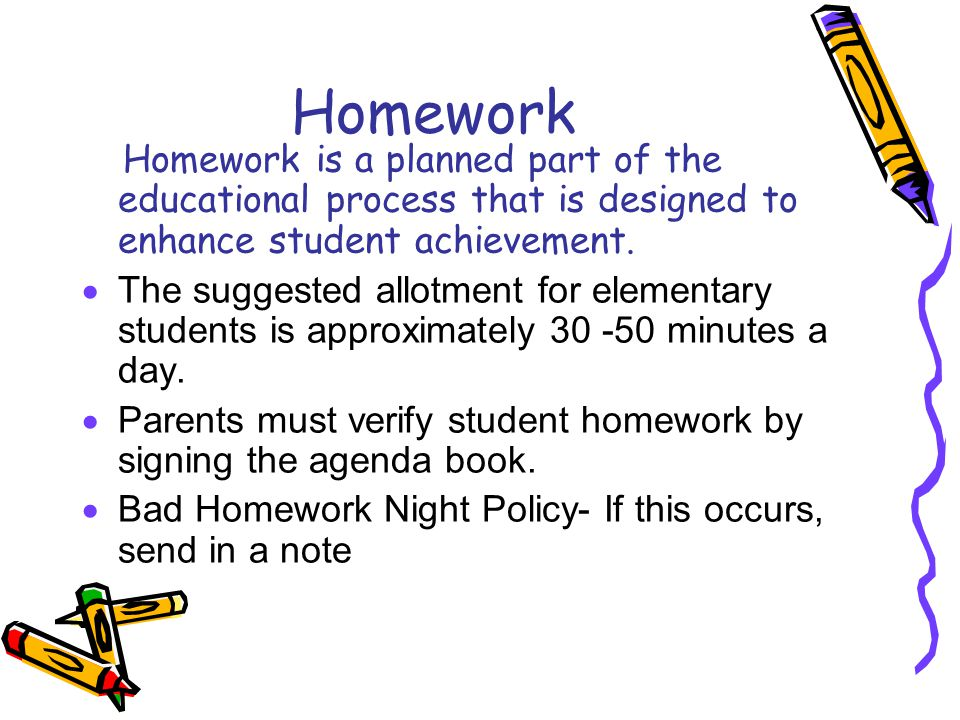 Homework Homework is a planned part of the educational process that is designed to enhance student achievement.