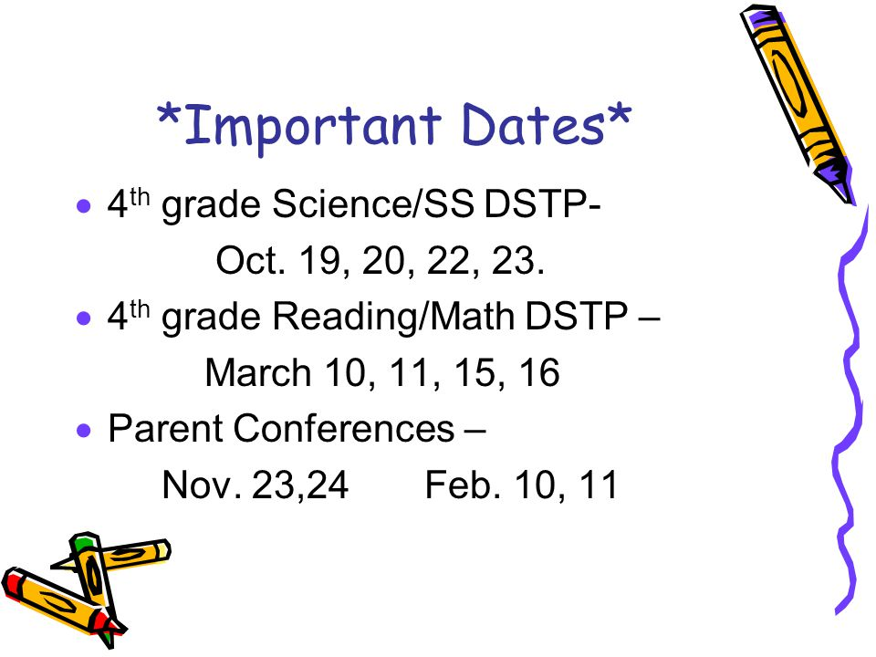 *Important Dates* 4th grade Science/SS DSTP- Oct. 19, 20, 22, 23.