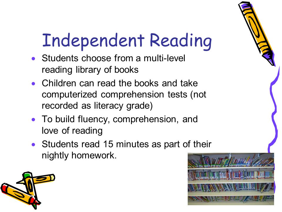 Independent Reading Students choose from a multi-level reading library of books.