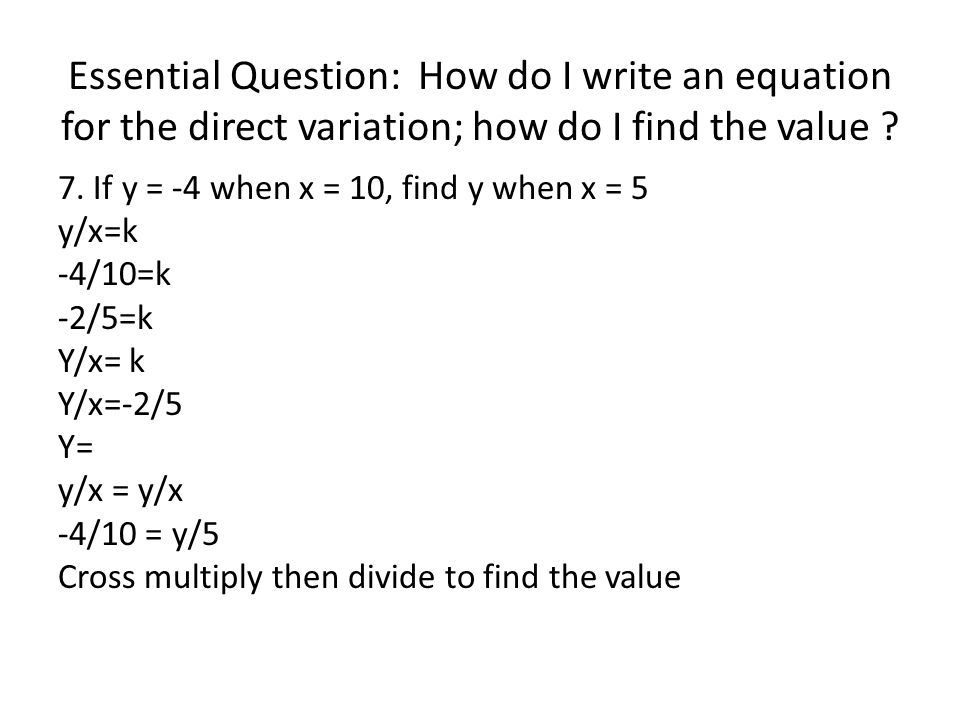 Essential Question: How do I write an equation for the direct variation; how do I find the value