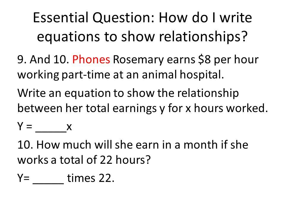 Essential Question: How do I write equations to show relationships