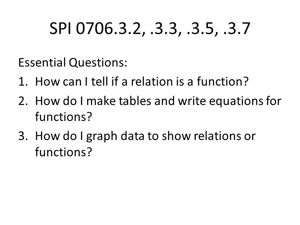 SPI 0706.3.2, .3.3, .3.5, .3.7 Essential Questions: