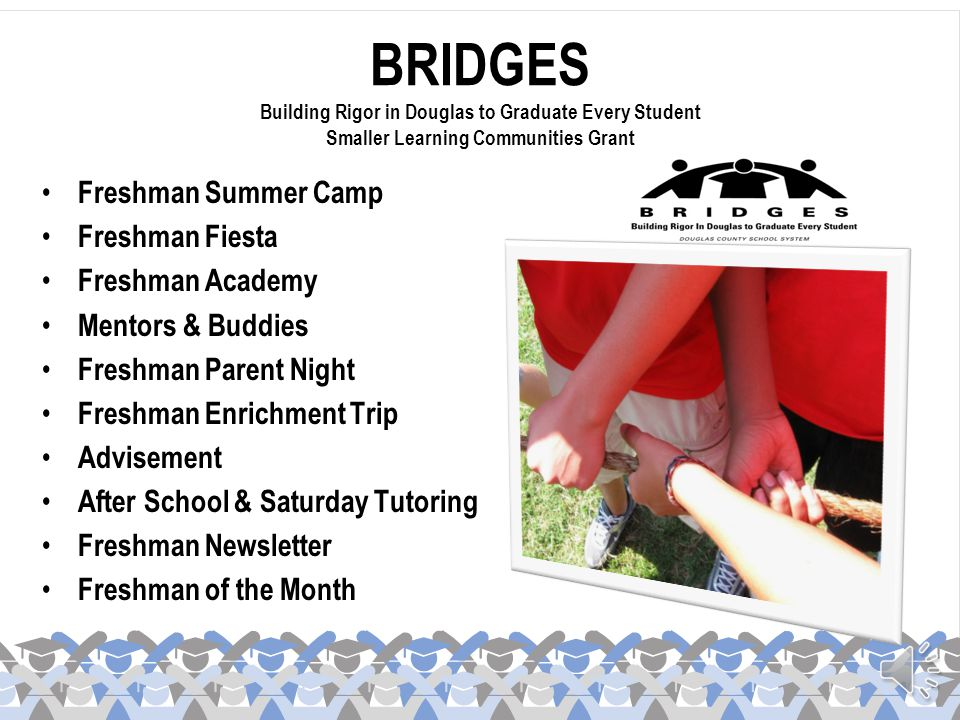 BRIDGES Building Rigor in Douglas to Graduate Every Student Smaller Learning Communities Grant