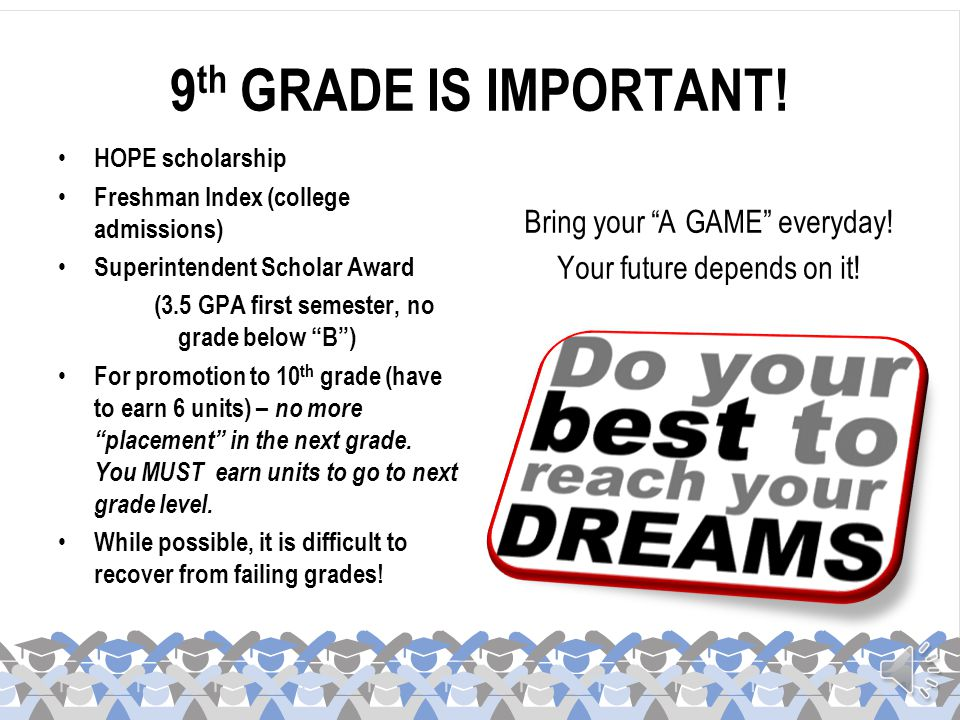 9th GRADE IS IMPORTANT! Bring your A GAME everyday!