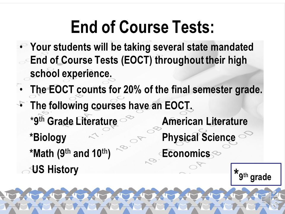 End of Course Tests: *9th grade