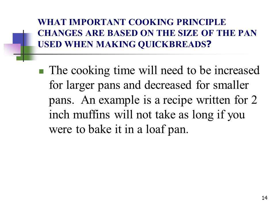 WHAT IMPORTANT COOKING PRINCIPLE CHANGES ARE BASED ON THE SIZE OF THE PAN USED WHEN MAKING QUICKBREADS