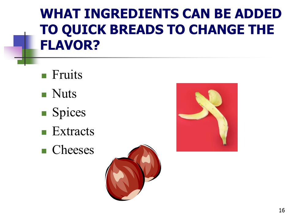 WHAT INGREDIENTS CAN BE ADDED TO QUICK BREADS TO CHANGE THE FLAVOR