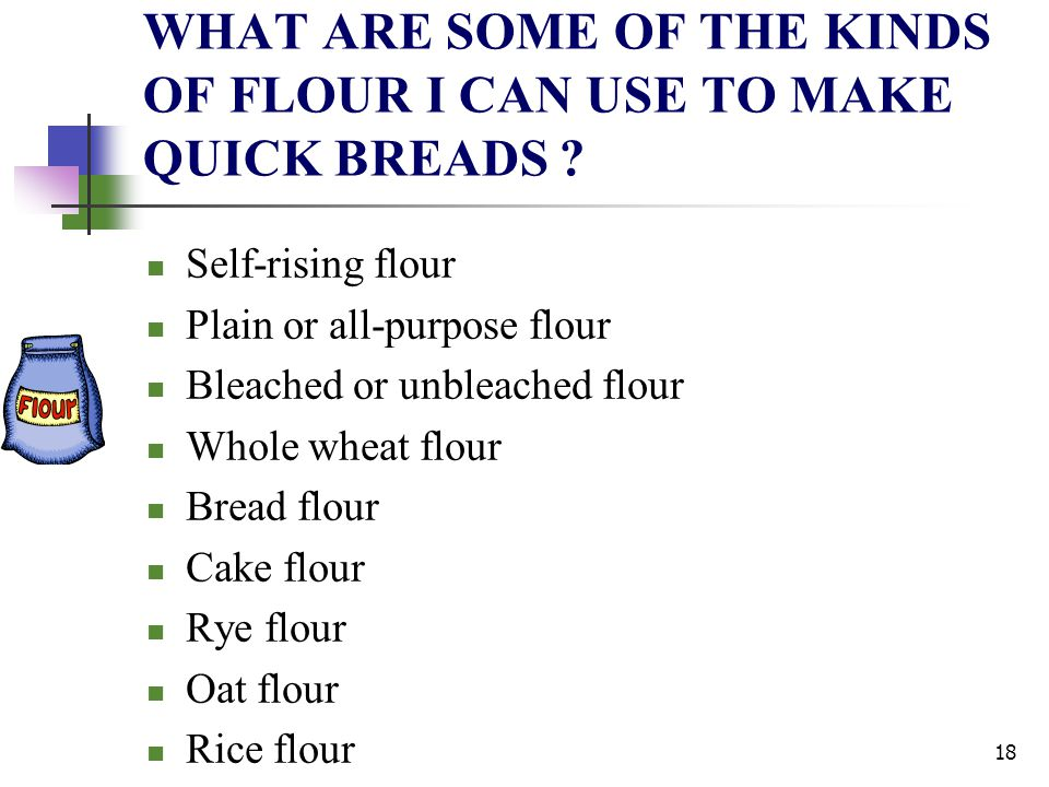 WHAT ARE SOME OF THE KINDS OF FLOUR I CAN USE TO MAKE QUICK BREADS
