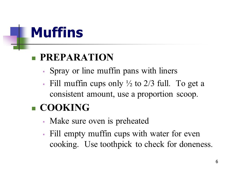 Muffins PREPARATION COOKING Spray or line muffin pans with liners