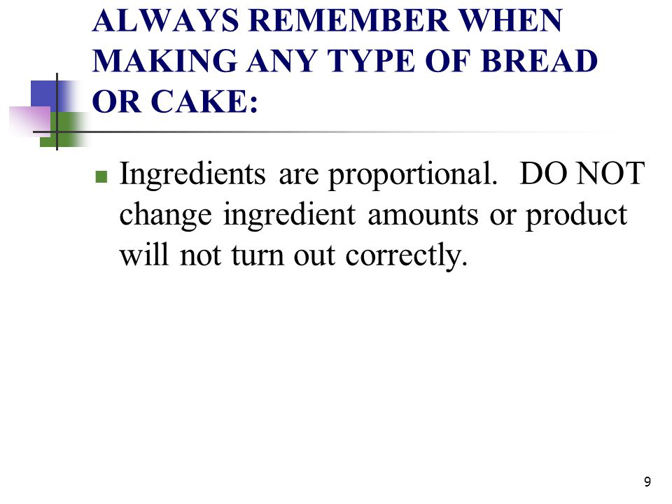 ALWAYS REMEMBER WHEN MAKING ANY TYPE OF BREAD OR CAKE: