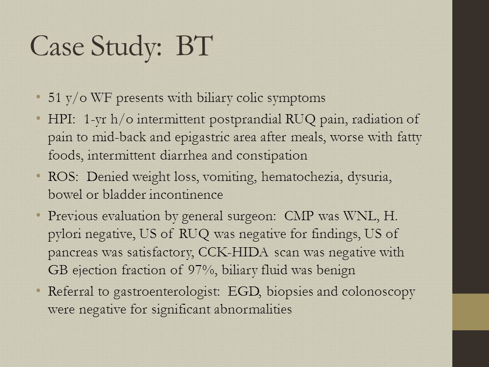 Case Study: BT 51 y/o WF presents with biliary colic symptoms