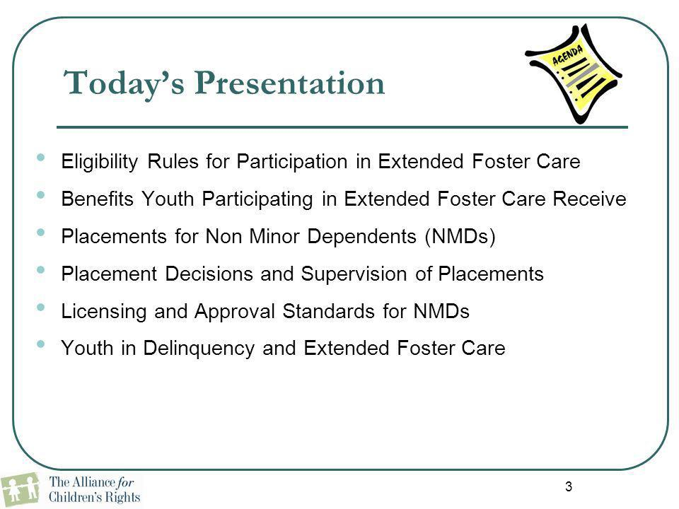 Today's Presentation Eligibility Rules for Participation in Extended Foster Care. Benefits Youth Participating in Extended Foster Care Receive.