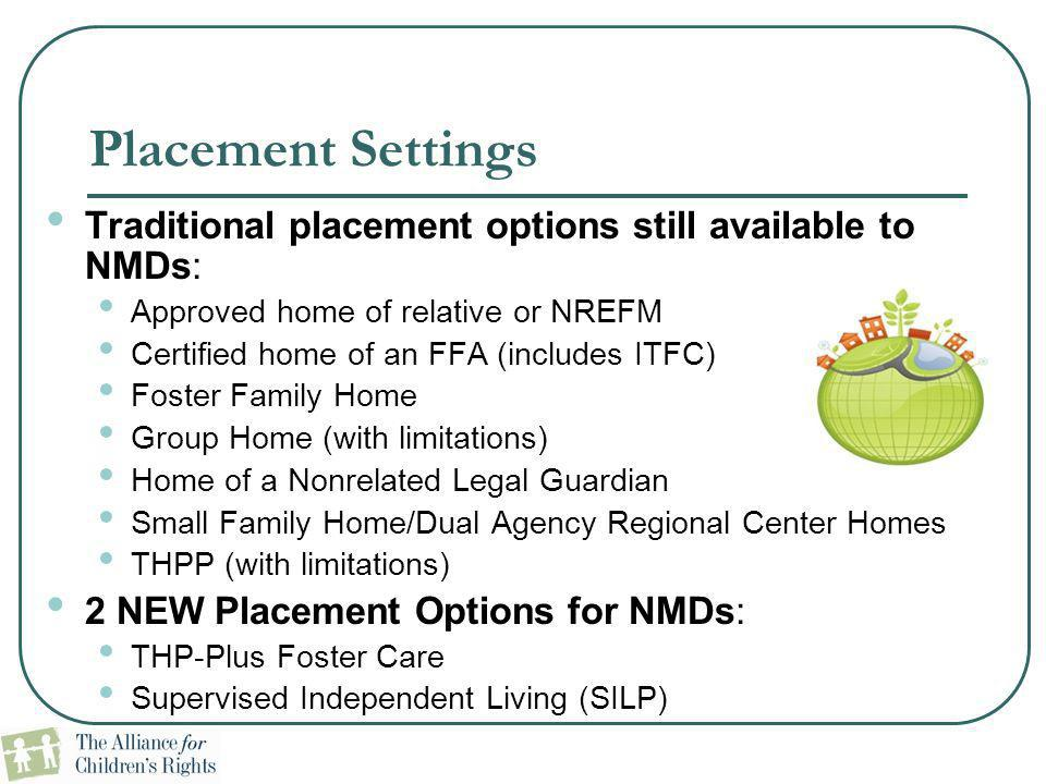 Placement Settings Traditional placement options still available to NMDs: Approved home of relative or NREFM.