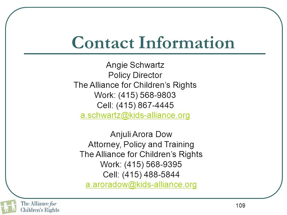 Contact Information Angie Schwartz. Policy Director. The Alliance for Children's Rights. Work: (415) 568-9803.