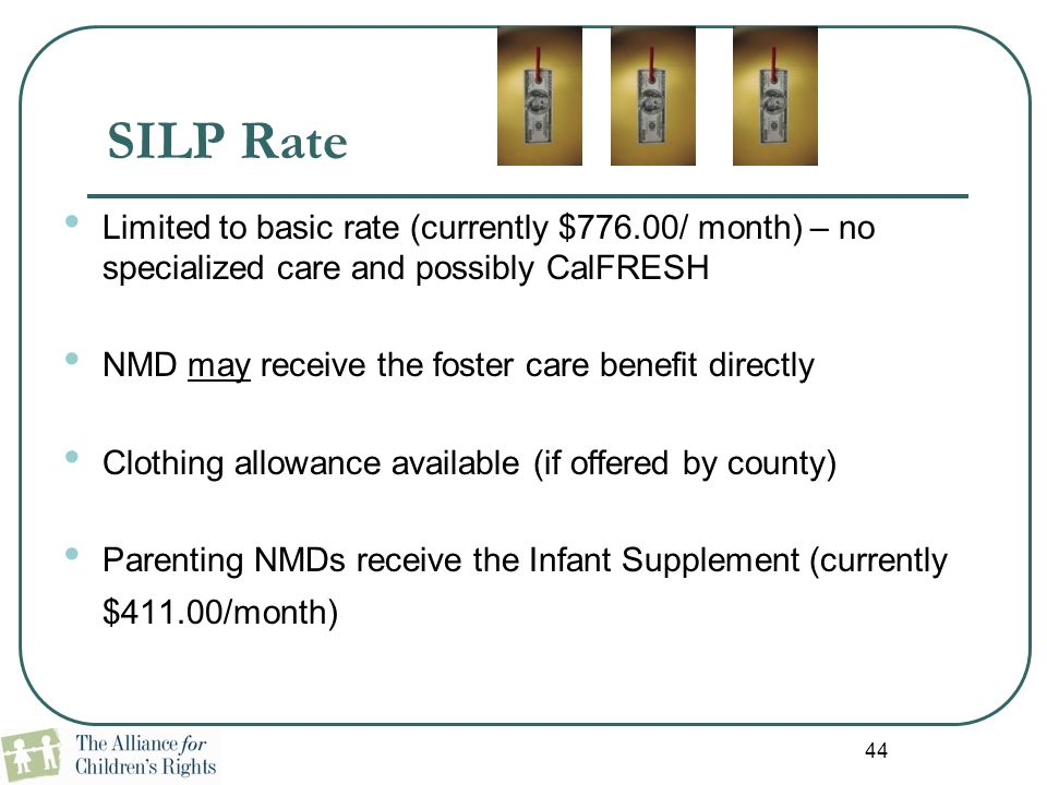SILP Rate Limited to basic rate (currently $776.00/ month) – no specialized care and possibly CalFRESH.
